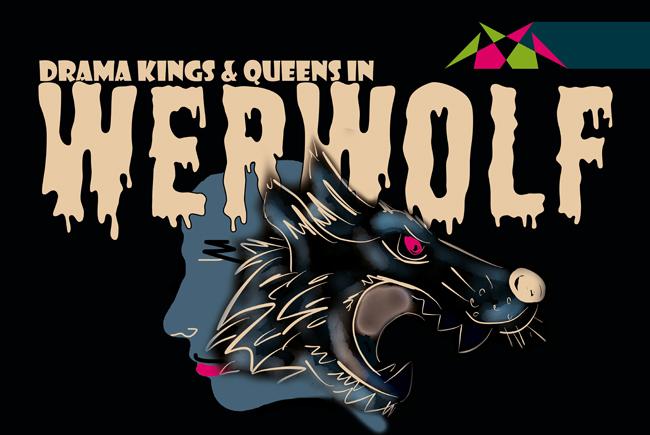 WERWOLF | Drama Kings & Queens